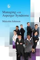 Managing with Asperger Syndrome ebook by Malcolm Johnson
