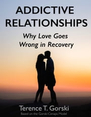 Addictive Relationships - Why Love Goes Wrong in Recovery ebook by Terence T. Gorski