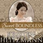 Sweet Boundless audiobook by Kristen Heitzmann