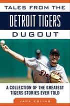Tales from the Detroit Tigers Dugout ebook by Jack Ebling