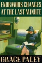 Enormous Changes at the Last Minute - Stories ebook by Grace Paley