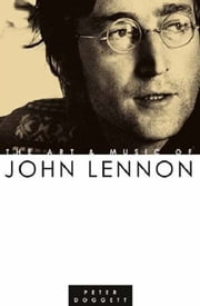 The Art and Music of John Lennon ebook by Peter Doggett