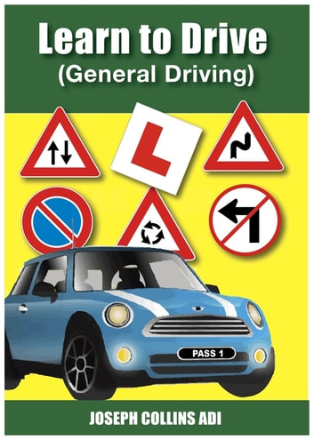 Learn to Drive (General Driving) - Learn To Drive ebook by Joseph Collins ADI