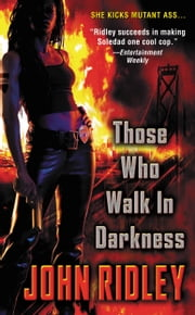 Those Who Walk in Darkness ebook by John Ridley