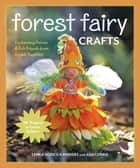 Forest Fairy Crafts - Enchanting Fairies & Felt Friends from Simple Supplies • 28+ Projects to Create & Share ebook by Lenka Vodicka-Paredes, Asia Curie