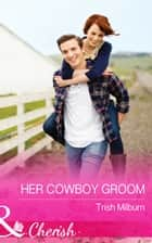 Her Cowboy Groom (Mills & Boon Cherish) (Blue Falls, Texas, Book 5) ebook by Trish Milburn