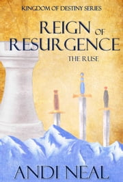 Reign of Resurgence: The Ruse (Kingdom of Destiny Book 4) ebook by Andi Neal