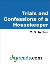 Trials and Confessions of a Housekeeper ebook by Arthur, T. S.