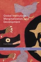 Global Institutions, Marginalization and Development ebook by Craig N. Murphy