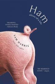 Ham: Slices of a Life - Essays and Stories ebook by Sam Harris