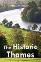 The Historic Thames ebook by Hilaire Belloc