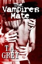 The Vampire's Mate ebook by T. A. Grey
