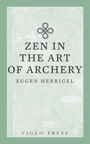 Zen in the Art of Archery ebook by Herrigel Eugen, R. F. C. Hull