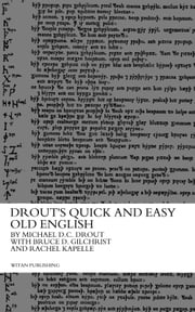 Drout's Quick and Easy Old English ebook by Michael D. C. Drout,Bruce D. Gilchrist,Rachel Kapelle