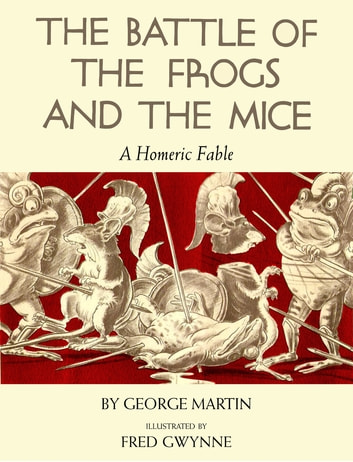 The Battle of the Frogs and the Mice - A Homeric Fable ebook by George Martin