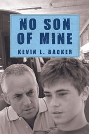 No Son of Mine ebook by Kevin L. Backer