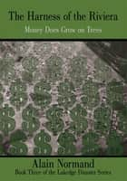 The Harness of the Riviera - Money Does Grow on Trees ebook by Alain Normand