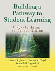 Building a Pathway to Student Learning - A How-To Guide to Course Design ebook by Steven K. Jones,Robert K. Noyd,Kenneth S. Sagendorf,Peter  Felten