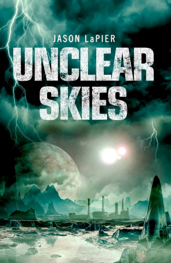 Unclear Skies (The Dome Trilogy, Book 2) ebook by Jason LaPier