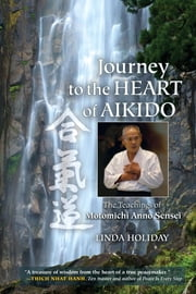 Journey to the Heart of Aikido - The Teachings of Motomichi Anno Sensei ebook by Linda Holiday,Motomichi Anno