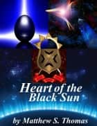Heart of the Black Sun ebook by Matthew Thomas