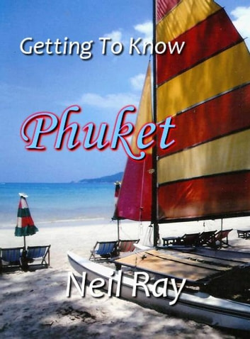 Getting To Know Phuket ebook by Neil Ray