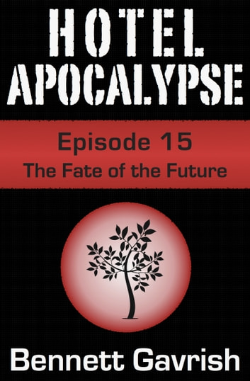 Hotel Apocalypse #15: The Fate of the Future ebook by Bennett Gavrish