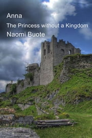 Anna - The Princess without a Kingdom ebook by Naomi Buote