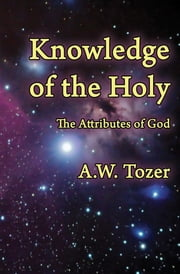 Knowledge of the Holy - The Attributes of God ebook by Kobo.Web.Store.Products.Fields.ContributorFieldViewModel