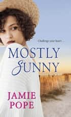 Mostly Sunny ebook by Jamie Pope