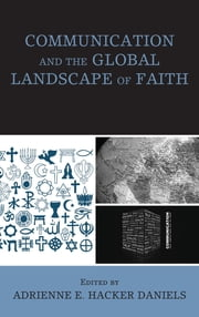 Communication and the Global Landscape of Faith ebook by Adrienne E. Hacker Daniels,Jeffrey Bogaczyk,Devin Bryson,Bradley W. Griffin,Mark A. Gring,Adrienne E. Hacker Daniels,Kirsten L. Isgro,Christopher J. Oldenburg,Elizabeth S. Parks,Steven L. Reagles,L. Ripley Smith,Barbara S. Spies,Jacob Stutzman,Peter A. Verkruyse,Annalee R. Ward,Mark A. E. Williams,Kallia O. Wright