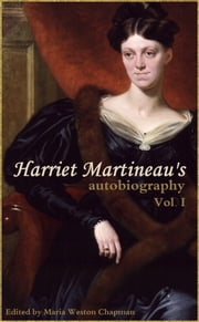 Harriet Martineau's Autobiography (Vol. I: Abridged, Annotated) ebook by Harriet Martineau