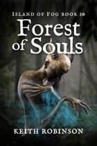 Forest of Souls - Island of Fog, #10 ebook by Keith Robinson