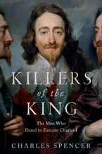 Killers of the King, The Men Who Dared to Execute Charles I