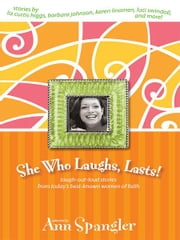 She Who Laughs, Lasts! - Laugh-Out-Loud Stories from Today's Best-Known Women of Faith ebook by Ann Spangler