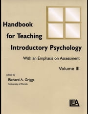Handbook for Teaching Introductory Psychology: With an Emphasis on Assessment, Volume III ebook by Thompson, Jon F.