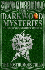 The Darkwood Mysteries: The Posthumous Child ebook by Steve Merrifield