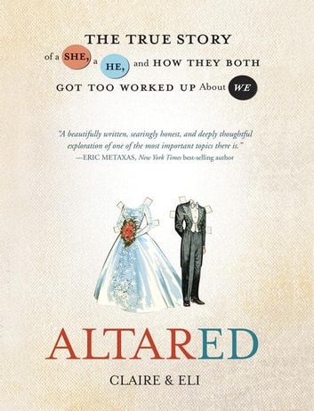 Altared - The True Story of a She, a He, and How They Both Got Too Worked Up About We ebook by Claire,Eli