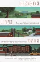 The Experience of Place - A New Way of Looking at and Dealing With our Radically Changing Cities and Count ryside ebook by Tony Hiss