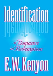Identification - A Romance in Redemption ebook by E.W. Kenyon