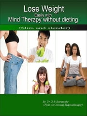 Lose Weight Easily  With Mind Therapy ebook by Ratnayake
