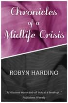Chronicles of a Midlife Crisis ebook by Robyn Harding