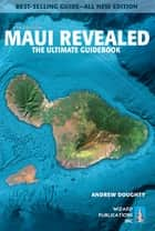 Maui Revealed - The Ultimate Guidebook ebook by Andrew Doughty, Leona Boyd