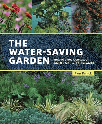 The Water-Saving Garden - How to Grow a Gorgeous Garden with a Lot Less Water ebook by Pam Penick