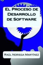 El Proceso de Desarrollo de Software ebook by Raul Noriega