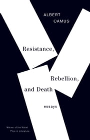 Resistance, Rebellion, and Death - Essays ebook by Albert Camus