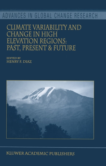 Climate Variability and Change in High Elevation Regions: Past, Present & Future ebook by