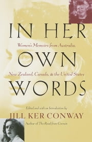 In Her Own Words - Women's Memoirs from Australia, New Zealand, Canada, and the United States ebook by Jill Ker Conway
