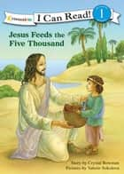 Jesus Feeds the Five Thousand eBook by Crystal Bowman