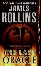The Last Oracle - A Sigma Force Novel ebook by James Rollins
